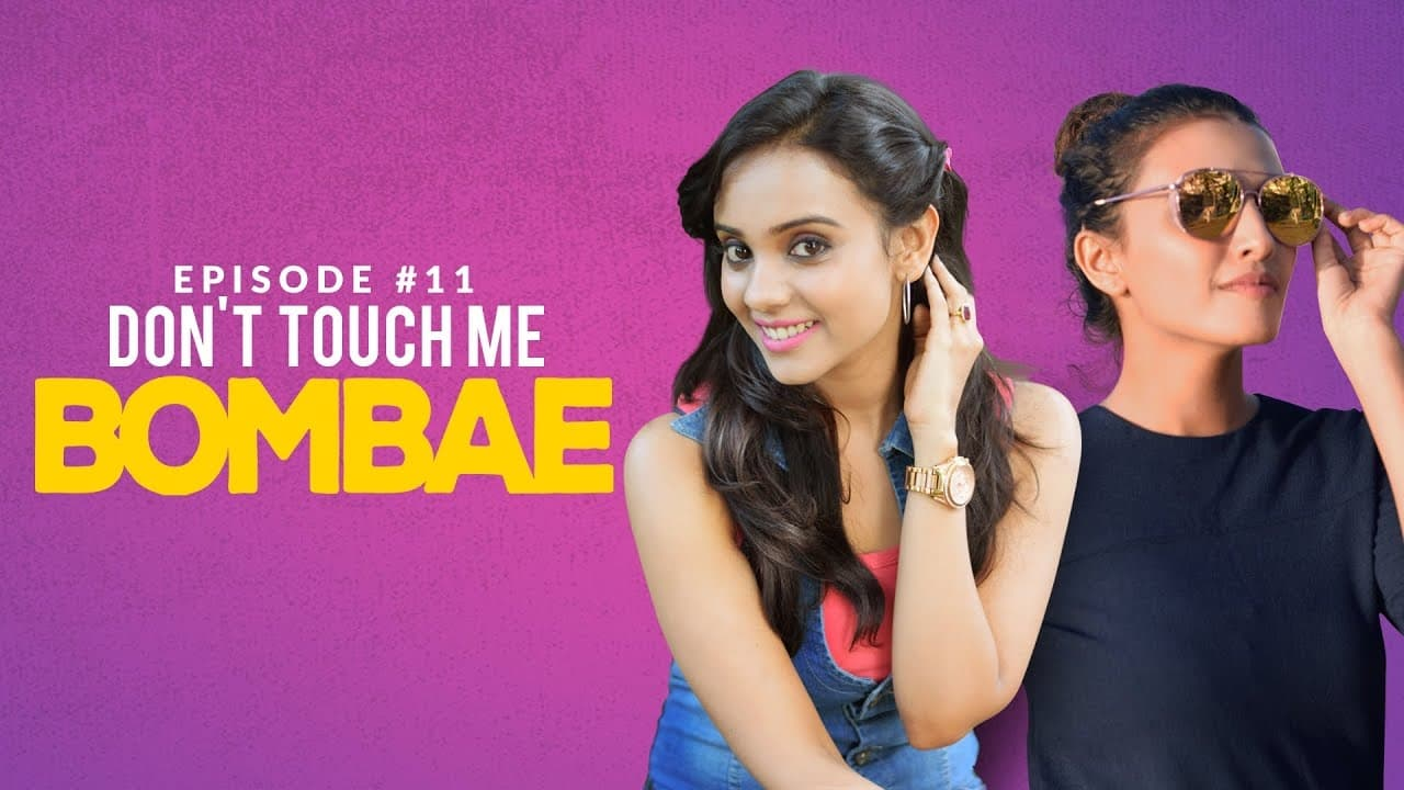 Bombae Episode: Dont Touch Me