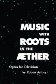 Music with Roots in the Aether Opera for Television by Robert Ashley Poster