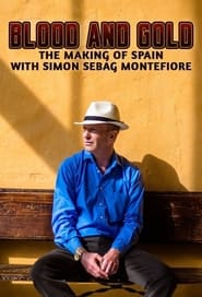Blood and Gold The Making of Spain with Simon Sebag Montefiore Poster