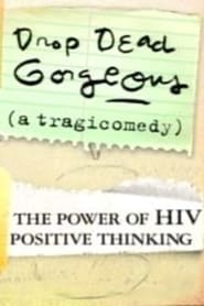 Drop Dead Gorgeous A Tragicomedy The Power of HIV Positive Thinking Poster