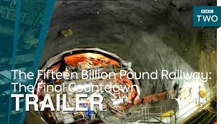 The Fifteen Billion Pound Railway The Final Countdown  Trailer  BBC Two