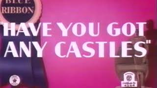 Have You Got Any Castles 1938  1947 Blue Ribbon titles with abrupt ending