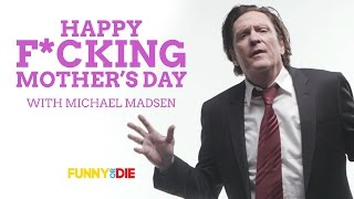 Happy Fcking Mothers Day with Michael Madsen