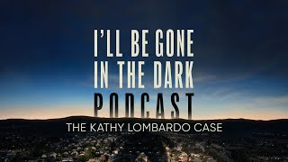 Ill Be Gone in the Dark Podcast The Kathy Lombardo Case with Billy Jensen  Elizabeth Wolff  HBO